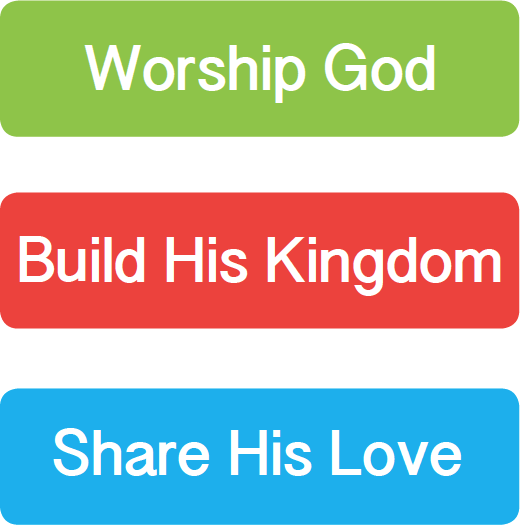Worship God / Build His Kingdom / Share His Love
